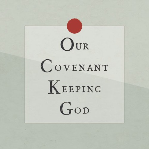 OUR COVENANT KEEPING GOD