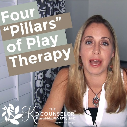 "Four ""Pillars"" of Play Therapy - Play Therapy Parenting Podcast, eps. 2 - Dr. Brenna Hicks"