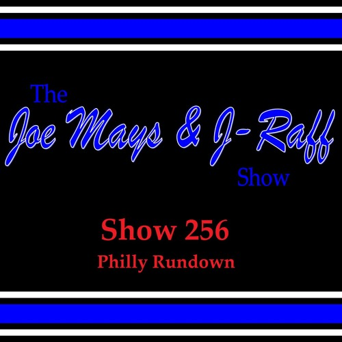 The Joe Mays & J-Raff Show: Episode 256 - Philly Rundown