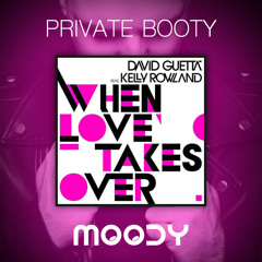 When Love Takes Over (MOODY PRIVATE BOOTY) FREE
