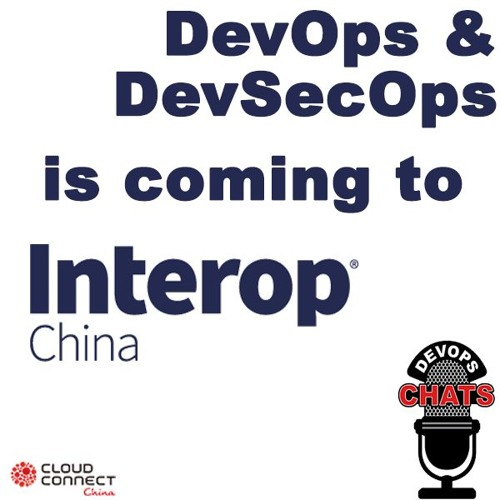 DevOps Chat: Interop China Features DevOps & DevSecOps