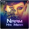 Download Naam Hai Mera - Hate Story 4 Mp3