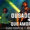 OUSADO AMOR + QUE AMOR É ESSE-NIVEA SOARES E RICARDO ROBORTELLA (CLIPE OFICIAL)