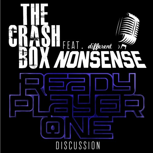 The Crash Box Movie Podcast Feat. Different Nonsense - Ready Player One Discussion