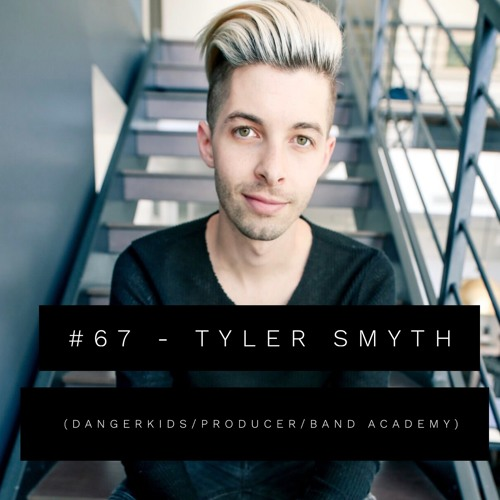 #67 - Tyler Smyth (Producer, Dangerkids)