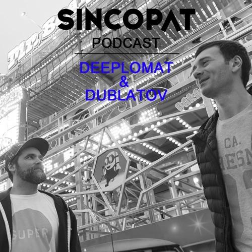 Deeplomat & Dublatov - Sincopat Podcast 229