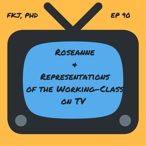EP 90: Roseanne & Representations of the Working-Class on Television
