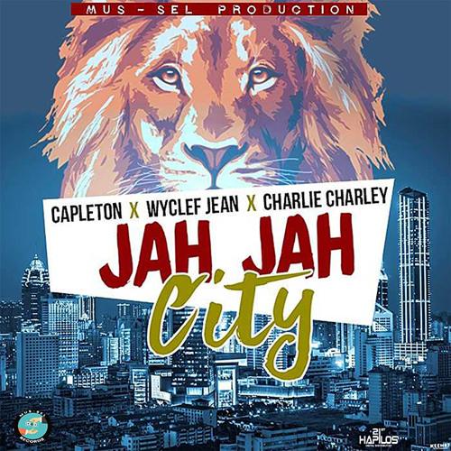 Capelton, Wyclef & Charlie Charley - Jah Jah City