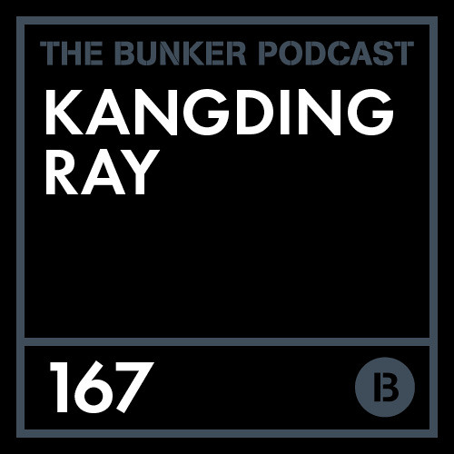 The Bunker Podcast 167: Kangding Ray