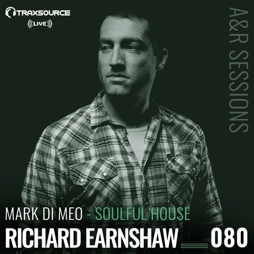 TRAXSOURCE LIVE! A&R Sessions #080 - Soulful House with Mark Di Meo and Richard Earnshaw