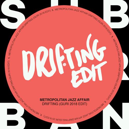PREMIERE: Metropolitan Jazz Affair - Drifting (Guri 2018 Edit) [Sub_Urban]