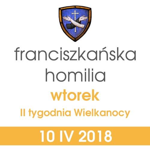 Homilia - wtorek II tygodnia Wielkanocy: 10 IV 2018