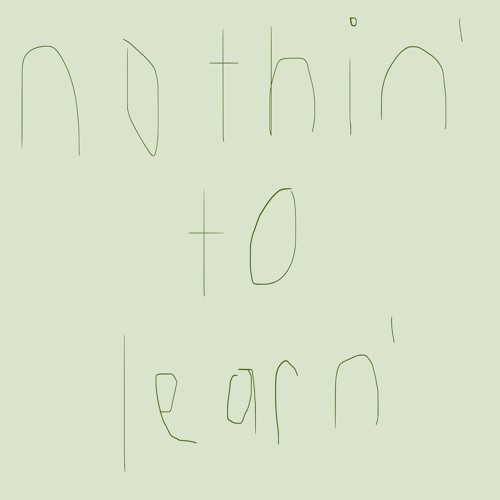 nothin to learn