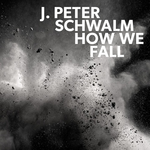 J.Peter Schwalm - Strofort (from 'How We Fall')