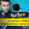 ED SHERAN PERFECT VIOLIN COVER BY HASAN KARAGOZ