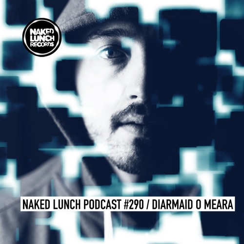 Naked Lunch PODCAST #290 - DIARMAID O MEARA