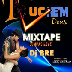 Touche'm Dou$$$ Mixtape compas love vol.I by Dj BRE