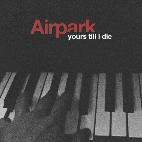 Airpark - Yours Till I Die