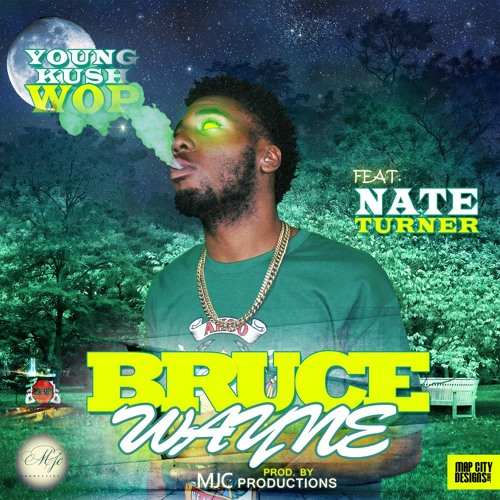 YOUNG KUSH WOP FT NATE TURNER-Bruce Wayne EP prod. MJC PRODUCTIONS