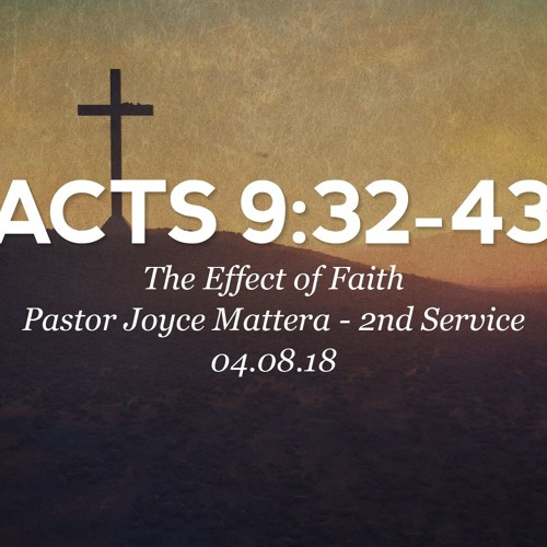 04.08.18 - Acts 9:32-43 - The Effect of Faith - Pastor Joyce Mattera - 2nd Service