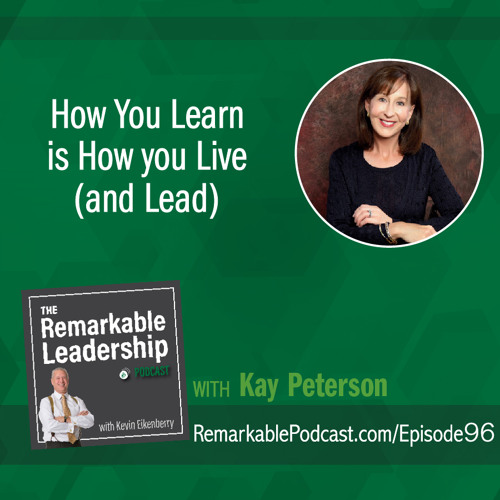 How You Learn is How You Live (and Lead) with Kay Peterson