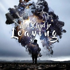 Loyd X Loyd Jr - Leaving