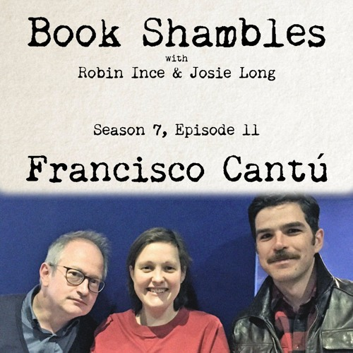 Book Shambles - Season 7, Episode 11 - Francisco Cantú