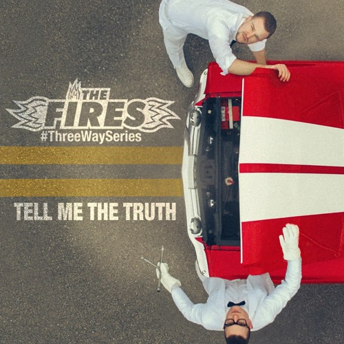The Fires - Tell Me The Truth [#ThreeWaySeries]