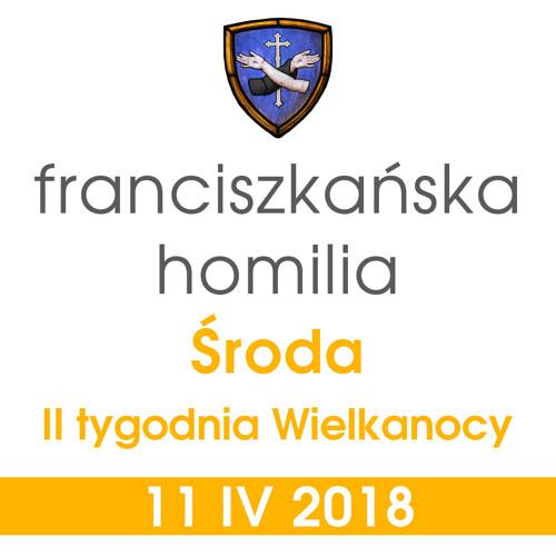 Homilia - środa II tygodnia Wielkanocy: 11 IV 2018
