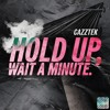 Download CAZZTEK - HOLD UP, WAIT A MINUTE ✋ Mp3