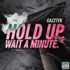 CAZZTEK - HOLD UP, WAIT A MINUTE ✋