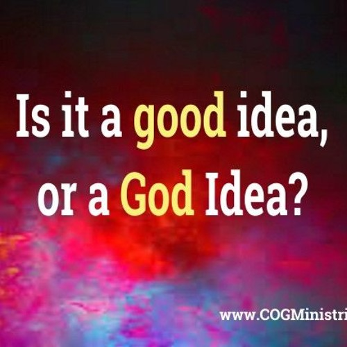 Is It A Good Idea Or God Idea?