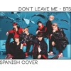 Don't Leave Me【 BTS ( 日本語字幕 ) 】Spanish Version ACAPELLA