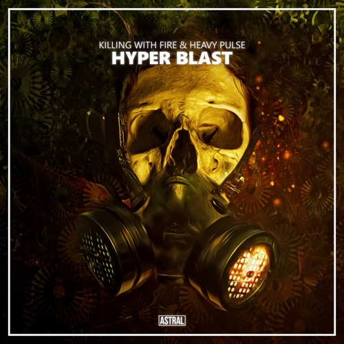 Killing With Fire & Heavy Pulse - Hyper Blast [Astral Release]