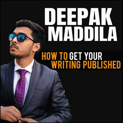 Deepak Maddila: How To Get Your Writing Published On Major Media Outlets