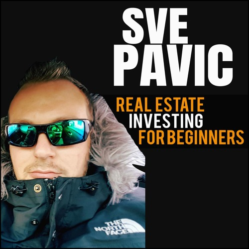 Sve Pavic: Real Estate Investing For Beginners