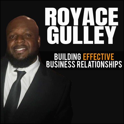 Royace Gulley: Building Effective Business Relationships