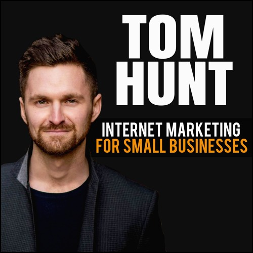 Tom Hunt: Internet Marketing For Small Business