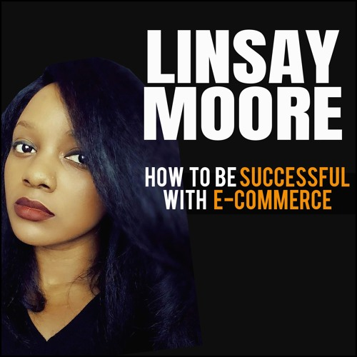 Linsay Moore: How to Be Successful With E-Commerce