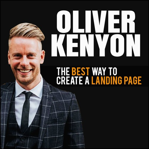 Oliver Kenyon: The Best Way To Create A Landing Page
