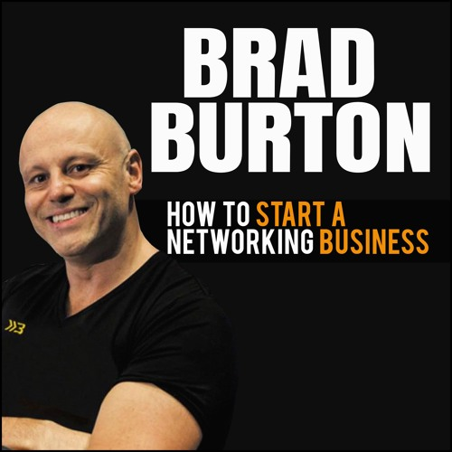 Brad Burton: How To Start A Networking Business