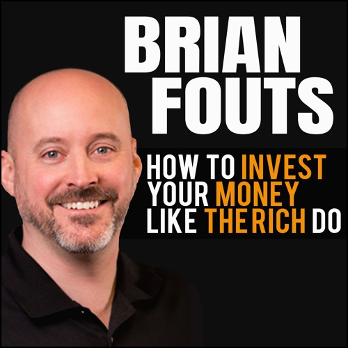 Brian Fouts: How To Invest Your Money Like The Rich Do