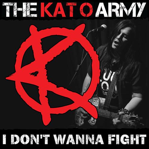 THE KAT O ARMY - I Don't Wanna Fight