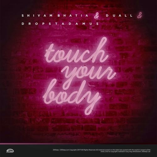 Shivam Bhatia X Duall X Dropstadamus - Touch Your Body