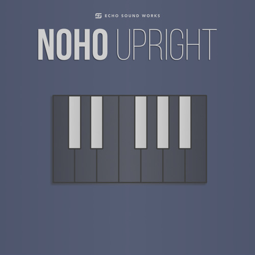 NOHO Upright Piano by ECHO SOUND WORKS | Free Listening on