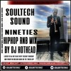 SOULTECH SOUND 90S  HIP HOP AND RNB MIXTAPE MIXED BY DJ HOTHEAD