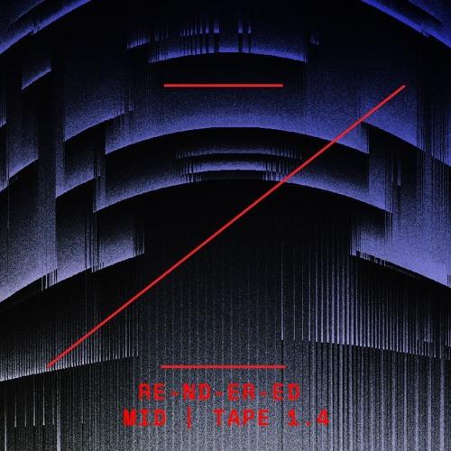 RE-ND-ER-ED | MID | TAPE 1.4