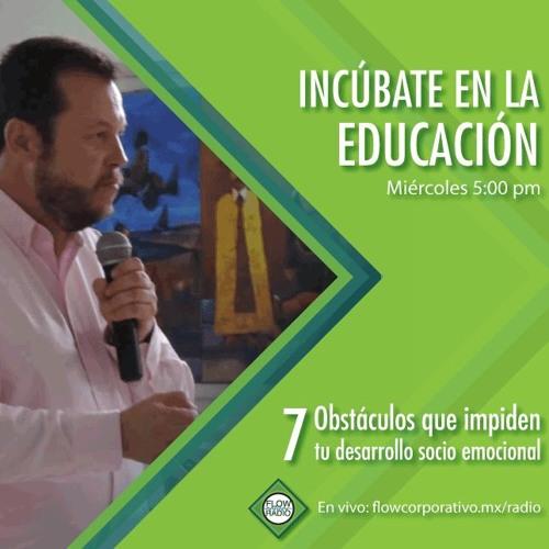 Incúbate en la Educación 02 - 7 obstáculos que impiden tu desarrollo socio emocional
