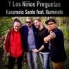Karamelo Santo (Feat. Iluminate) - Y Los Niños Preguntan