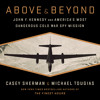 ABOVE AND BEYOND by Casey Sherman and Michael J Tougias, Read by Maxwell Hamilton